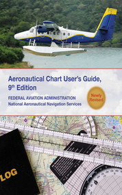 Aeronautical Chart Users Guide (National Aeronautical Navigation Services) by Federal Aviation Administration, 9781616085346