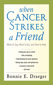 When Cancer Strikes a Friend (What to Say, What to Do, and How to Help) by Bonnie E. Draeger, 9781620872147