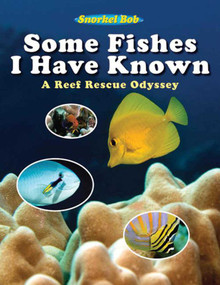 Some Fishes I Have Known (A Reef Rescue Odyssey) by Snorkel Bob, 9781616081409