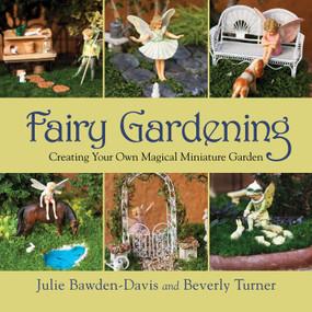 Fairy Gardening (Creating Your Own Magical Miniature Garden) by Julie Bawden-Davis, Beverly Turner, 9781616088330