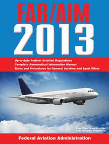 Federal Aviation Regulations/Aeronautical Information Manual 2013 by Federal Aviation Administration, 9781616088347