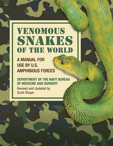 Venomous Snakes of the World (A Manual for Use by U.S. Amphibious Forces) by Department of the Navy Bureau of Medicine and Surgery, Scott Shupe, 9781620876237