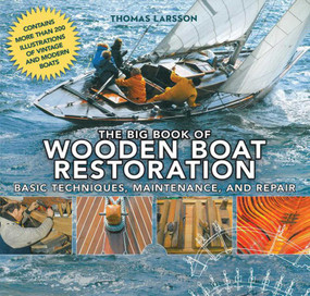 The Big Book of Wooden Boat Restoration (Basic Techniques, Maintenance, and Repair) by Thomas Larsson, 9781620870518