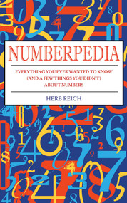 Numberpedia (Everything You Ever Wanted to Know (and a Few Things You Didn't) About Numbers) by Herb W. Reich, 9781616080846