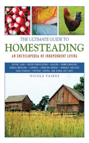 The Ultimate Guide to Homesteading (An Encyclopedia of Independent Living) by Nicole Faires, 9781616081355