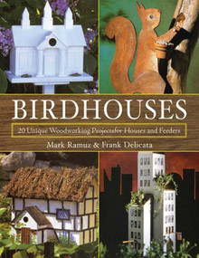 Birdhouses (20 Unique Woodworking Projects for Houses and Feeders) by Mark Ramuz, Frank Delicata, 9781616083076