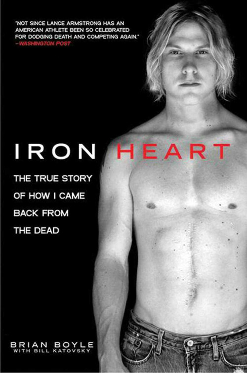 Iron Heart (The True Story of How I Came Back from the Dead) by Brian Boyle, Bill Katovsky, 9781616083601