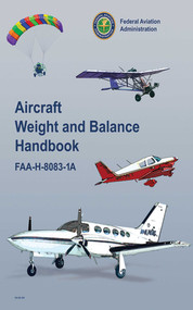 Aircraft Weight and Balance Handbook (FAA-H-8083-1A) by Federal Aviation Administration, 9781616081249