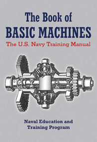 The Book of Basic Machines (The U.S. Navy Training Manual) by U.S. Navy, 9781620874653