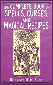 The Complete Book of Spells, Curses, and Magical Recipes by Leonard R. N. Ashley, 9781616080983