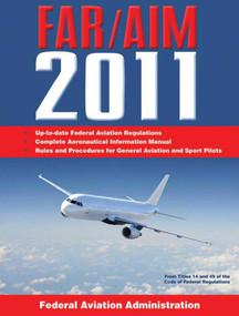 Federal Aviation Regulations / Aeronautical Information Manual 2011 (FAR/AIM) by Federal Aviation Administration, 9781616081485
