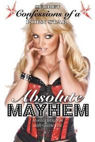 Absolute Mayhem (Secret Confessions of a Porn Star) by Monica Mayhem, Gerrie Lim, 9781616080914
