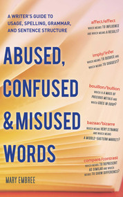 Abused, Confused, and Misused Words (A Writer's Guide to Usage, Spelling, Grammar, and Sentence Structure) by Mary Embree, 9781620870471