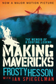 Making Mavericks (The Memoir of a Surfing Legend) by Frosty Hesson, 9781620878750