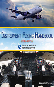 Instrument Flying Handbook (FAA-H-8083-15A) by Federal Aviation Administration, 9781616083021