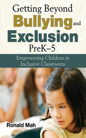 Getting Beyond Bullying and Exclusion, PreK-5 (Empowering Children in Inclusive Classrooms) by Ronald Mah, 9781620878781