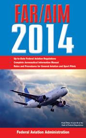 Federal Aviation Regulations/Aeronautical Information Manual 2014 by Federal Aviation Administration, 9781626360150