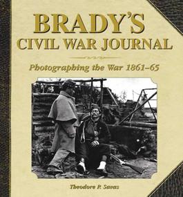 Brady's Civil War Journal (Photographing the War 1861-65) - 9781620870525 by Theodore P. Savas, 9781620870525