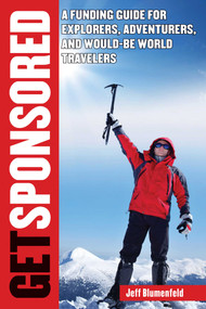 Get Sponsored (A Funding Guide for Explorers, Adventurers, and Would-Be World Travelers) (Miniature Edition) by Jeff Blumenfeld, 9781626361379