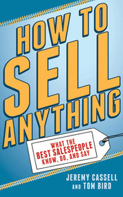 How to Sell Anything (What the Best Salespeople Know, Do, and Say) by Jeremy Cassell, Tom Bird, 9781620877784