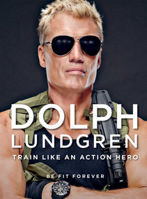 Dolph Lundgren: Train Like an Action Hero (Be Fit Forever) - 9781510728981 by Dolph Lundgren, 9781510728981