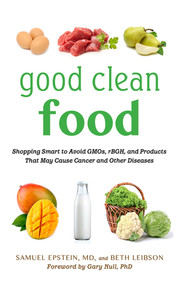 Good Clean Food (Shopping Smart to Avoid GMOs, rBGH, and Products That May Cause Cancer and Other Diseases) - 9781616088217 by Samuel Epstein, Beth Leibson, Gary Null, 9781616088217