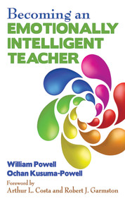 Becoming an Emotionally Intelligent Teacher by William Powell, Ochan Kusuma-Powell, Arthur L. Costa, Robert J. Garmston, 9781620878798