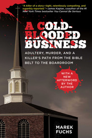A Cold-Blooded Business (Adultery, Murder, and a Killer's Path from the Bible Belt to the Boardroom) - 9781626361164 by Marek Fuchs, 9781626361164