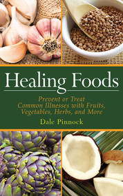Healing Foods (Prevent and Treat Common Illnesses with Fruits, Vegetables, Herbs, and More) by Dale Pinnock, 9781616082987