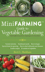The Mini Farming Guide to Vegetable Gardening (Self-Sufficiency from Asparagus to Zucchini) by Brett L. Markham, 9781616086152