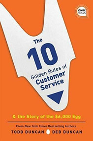 The 10 Golden Rules of Customer Service, 2E (The Story of the $6,000 Egg) by Todd Duncan, Deb Duncan, 9781492679530