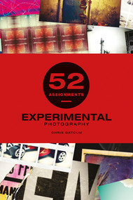 52 Assignments: Experimental Photography by Chris Gatcum, 9781781453544