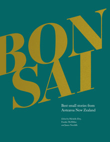 Bonsai (Best small stories from Aotearoa New Zealand) by Michelle Elvy, Frankie McMillan, James  Samuel Norcliffe, 9781927145982