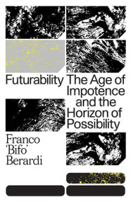"""Futurability (The Age of Impotence and the Horizon of Possibility) - 9781784787448 by Franco """"Bifo"""" Berardi, 9781784787448"""