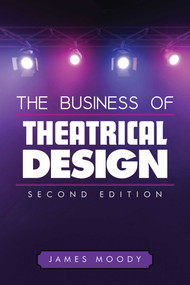 The Business of Theatrical Design, Second Edition by James Moody, 9781621532408