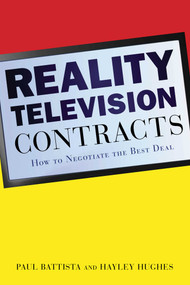 Reality Television Contracts (How to Negotiate the Best Deal) by Battista Paul, Hayley Hughes, 9781621534860