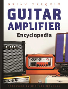 Guitar Amplifier Encyclopedia by Brian Tarquin, Michael Molenda, 9781621534990