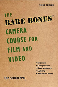 The Bare Bones Camera Course for Film and Video by Tom Schroeppel, Chuck DeLaney, 9781621535263