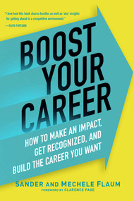 Boost Your Career (How to Make an Impact, Get Recognized, and Build the Career You Want) by Sander Flaum, Mechele Flaum, 9781621535690