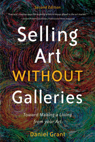 Selling Art without Galleries (Toward Making a Living from Your Art) - 9781621536116 by Daniel Grant, 9781621536116