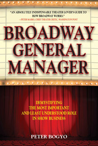 Broadway General Manager (Demystifying the Most Important and Least Understood Role in Show Business) by Peter Bogyo, 9781621536246