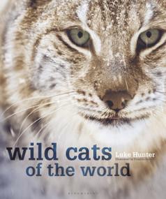 Wild Cats of the World by Luke Hunter, 9781472968265