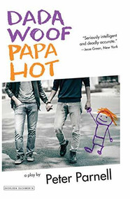 Dada Woof Papa Hot (A Play) by Peter Parnell, 9781468313963