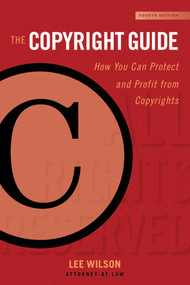 The Copyright Guide (How You Can Protect and Profit from Copyrights (Fourth Edition)) - 9781621536208 by Lee Wilson, 9781621536208