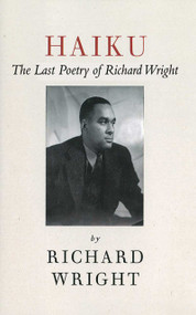 Haiku (The Last Poems of an American Icon) by Richard Wright, Julia Wright, 9781611453492