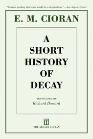 A Short History of Decay by E. M. Cioran, Richard Howard, Eugene Thacker, 9781611457360