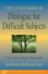 The Little Book of Dialogue for Difficult Subjects (A Practical, Hands-On Guide) by Lisa Schirch, David Campt, 9781561485512