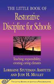 The Little Book of Restorative Discipline for Schools (Teaching Responsibility; Creating Caring Climates) by Lorraine Stutzman Amstutz, 9781561485062