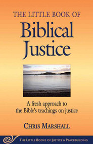 Little Book of Biblical Justice (A Fresh Approach To The Bible's Teachings On Justice) by Chris Marshall, 9781561485055