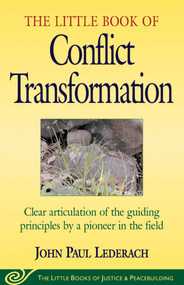 Little Book of Conflict Transformation (Clear Articulation Of The Guiding Principles By A Pioneer In The Field) by John Lederach, 9781561483907